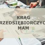 </br>Rusza Krąg Przedsiębiorczych Mam!